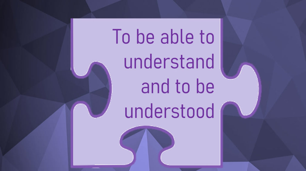 to be able to understand and be understood