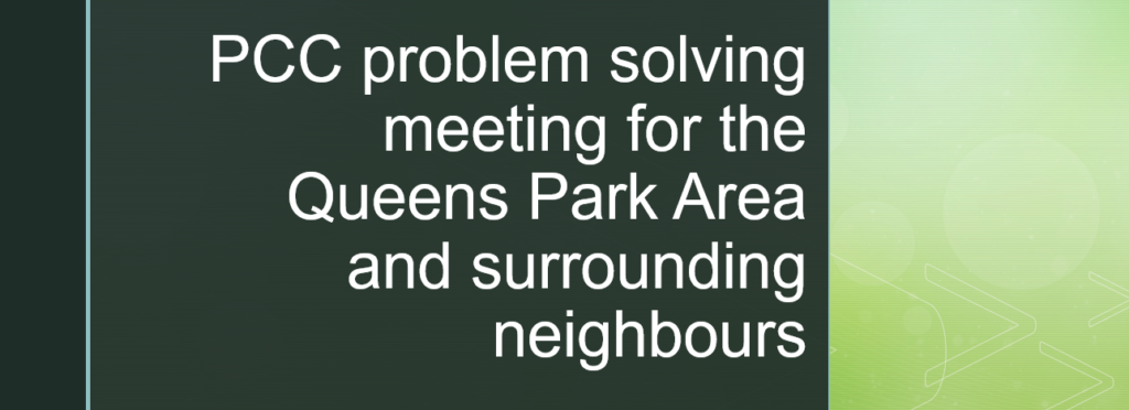 PCC problem solving meeting for the Queens Park Area and its neighbours